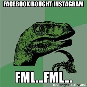 Philosoraptor - facebook bought instagram fml...fml...