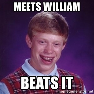 Bad Luck Brian - meets william  beats it