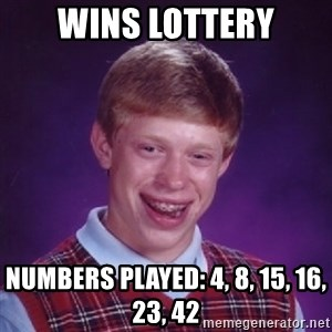 Bad Luck Brian - wins lottery numbers played: 4, 8, 15, 16, 23, 42