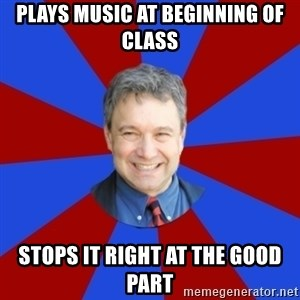 Eccentric English Teacher - Plays music at BEGINNING of class stops it right at the good part