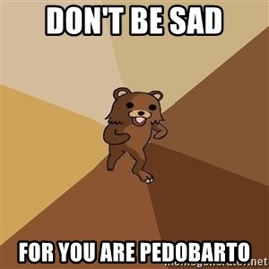 Pedo Bear From Beyond - DOn'T BE SAD FOR YOU ARE PEDOBARTO