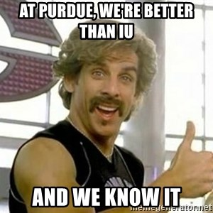 White Goodman - At Purdue, we're better than iu and we know it