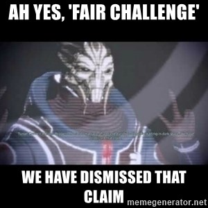 Ah, Yes, Reapers - ah yes, 'Fair ChallengE' We have dismissed that claim