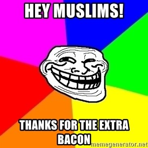 Trollface - hey muslims! Thanks for the extra bacon