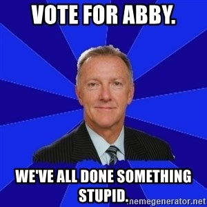 Ron Wilson/Leafs Memes - VOTE FOR ABBY. WE'VE ALL DONE SOMETHING STUPID.