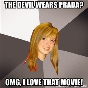 Musically Oblivious 8th Grader - The Devil Wears Prada? Omg, I LOVE that movie!