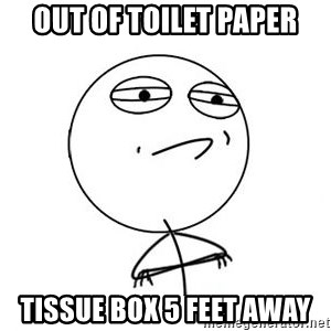 Challenge Accepted HD 1 - Out of toilet paper Tissue box 5 feet away