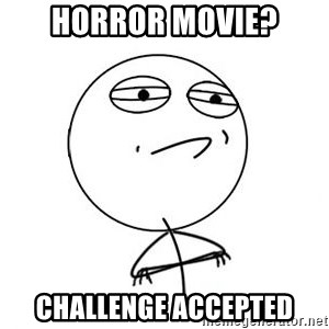 Challenge Accepted HD 1 - horror movie? challenge accepted
