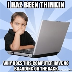 Programmers son - i haz been thinkin why does this computer have no branding on the back