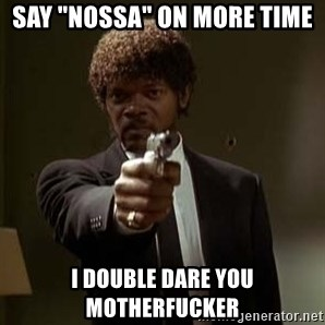 """Jules Pulp Fiction - say """"Nossa"""" on more time I double dare you motherfucker"""