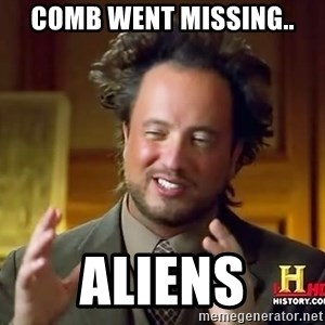 Ancient Aliens - Comb went missing.. ALIENS