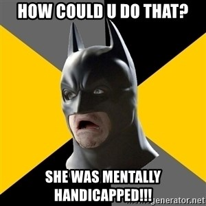 Bad Factman - How could u do that? She was mentally handicapped!!!