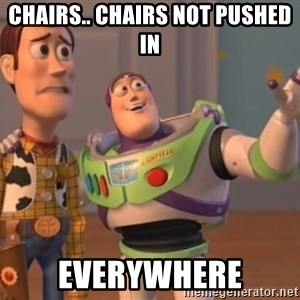 Tseverywhere - Chairs.. Chairs not pushed in Everywhere