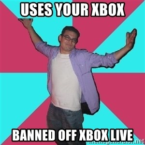 Douchebag Roommate - uses your xbox banned off xbox live