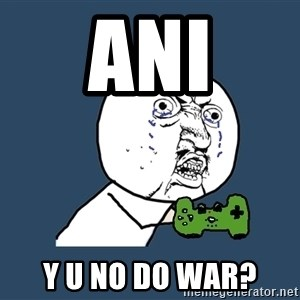 Y U No - ani y u no do war?