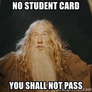 You shall not pass - no student card you shall not pass