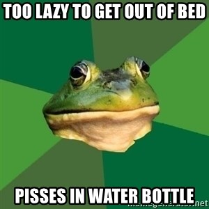 Foul Bachelor Frog - too lazy to get out of bed pisses in water bottle