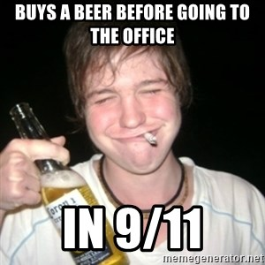Good luck drunk - buys a beer before going to the office in 9/11