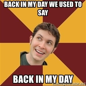 Tobuscus - BACK IN MY DAY WE USED TO SAY BACK IN MY DAY