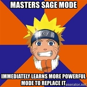 Oh Naruto - masters sage mode immediately learns more powerful mode to replace it