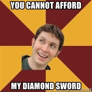 Tobuscus - you cannot afford my diamond sword