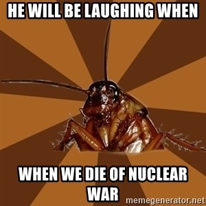 Eat The Cockroach - He will be laughing when when we die of nuclear war
