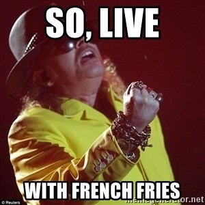 fat axl - so, live with french fries