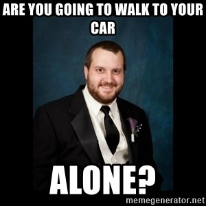 Date Rape Dave - are you going to walk to your car alone?