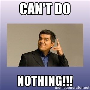 George lopez - can't do nothing!!!