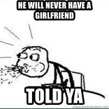 Cereal Guy Spit - He will never have a girlfriend Told ya
