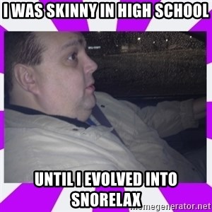 morbidly obese uncle - i was skinny in high school until i evolved into snorelax