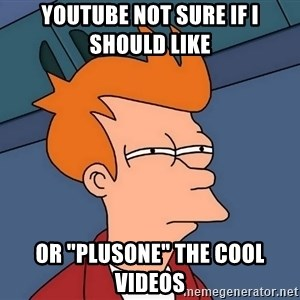 """Futurama Fry - Youtube not sure if i should like  or """"plusone"""" the cool videos"""