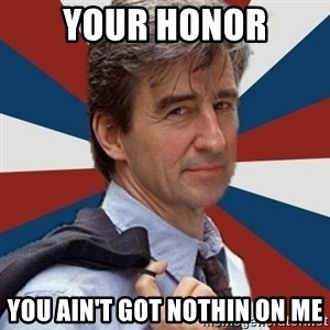 Jack McCoy - Your honor You ain't got nothin on me