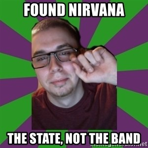 Meme Creator - FOUND NIRVANA THE STATE, NOT THE BAND