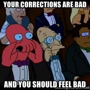 Zoidberg - Your Corrections are bad And you should feel bad