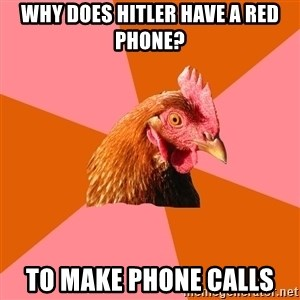 Anti Joke Chicken - WHY DOES HITLER HAVE A RED PHONE? TO MAKE PHONE CALLS