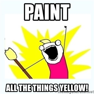 All the things - PAINT ALL THE THINGS YELLOW!