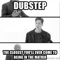 Terras Matrix - Dubstep the closest you'll ever come to being in the matrix