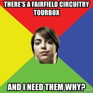 Non Jealous Girl - there's a fairfield circuitry tourbox and i need them why?