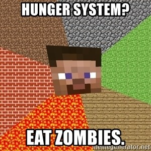 Minecraft Guy - hunger system? eat zombies.