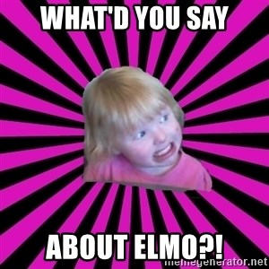 Crazy Toddler - what'd you say about elmo?!