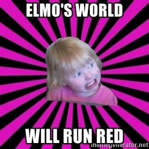 Crazy Toddler - Elmo's World will run red