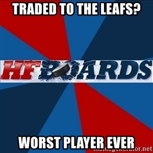 HFboards  - Traded to the Leafs? Worst player ever