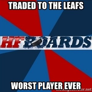 HFboards  - traded to the leafs worst player ever
