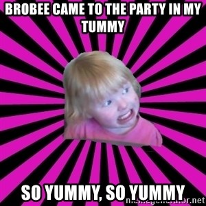 Crazy Toddler - Brobee came to the party in my tummy So yummy, so yummy