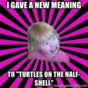 "Crazy Toddler - i gave a new meaning to ""turtles on the half-shell"""