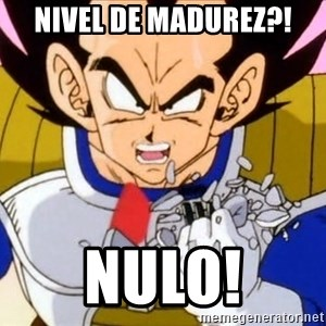 Vegeta - Nivel de madurez?! NULO!