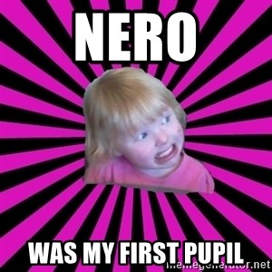 Crazy Toddler - nero was my first pupil
