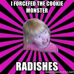 Crazy Toddler - i forcefed the cookie monster radishes