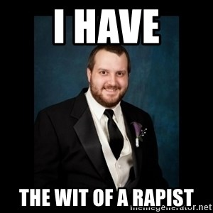 Date Rape Dave - i have the wit of a rapist